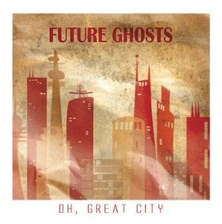 Future Ghosts – Oh Great City EP