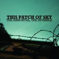 This Patch of Sky – The Immortal, The Invisible