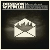Denison Witmer – The Ones Who Wait