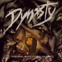 Dynasty – Truer Living With A Youthful Vengeance