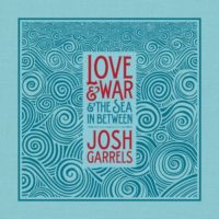 Josh Garrels – Love & War & The Sea In Between