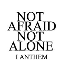 I Anthem – Not Afraid, Not Alone