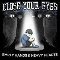 Close Your Eyes &#8211; Empty Hands &amp; Heavy Hearts