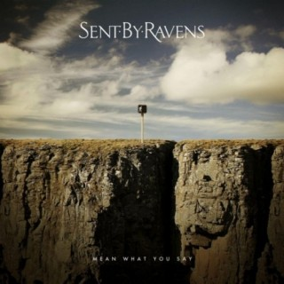 Sent By Ravens – Mean What You Say