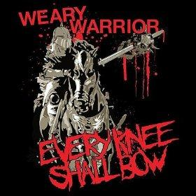 Every Knee Shall Bow – Weary Warrior