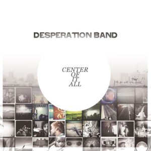 desperation band- center of it all
