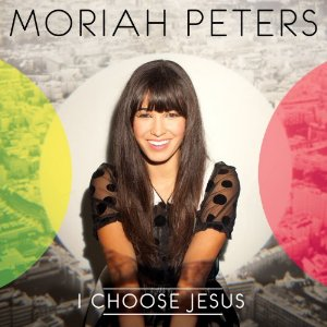 Moriah Peters – I Choose Jesus