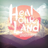 Planetshakers – Heal Our Land