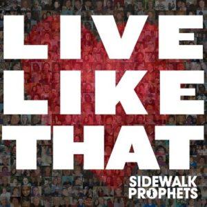 Sidewalk Prophets – Live Like That