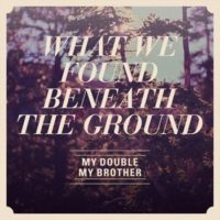 My Double, My Brother – What We Found Beneath The Ground