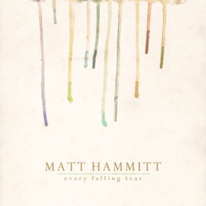 Matt Hammitt – Every Falling Tear