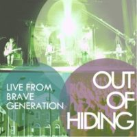 Out Of Hiding &#8211; Live From Brave Generation