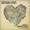 Sixteen Cities – Love Is Making A Way