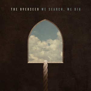The Overseer – We Search, We Dig