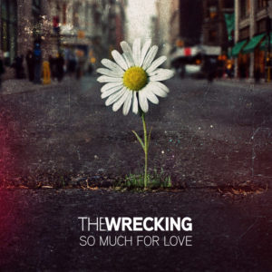 The Wrecking – So Much for Love
