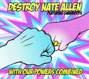 Destroy Nate Allen – With Our Powers Combined