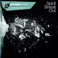 Worship Central – Spirit Break Out