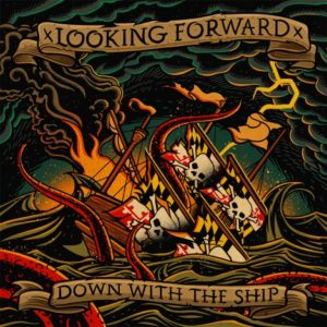 xLooking Forwardx – Down With The Ship