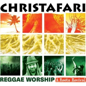 Christafari – Reggae Worship: A Roots Revival