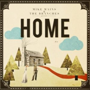 Mike Mains and the Branches – Home