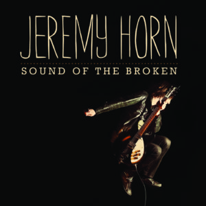 Jeremy Horn – Sound of the Broken