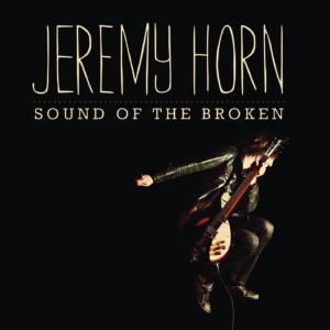 Jeremy Horn – Sound of the Broken