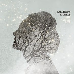 Anchor & Braille – The Quiet Life