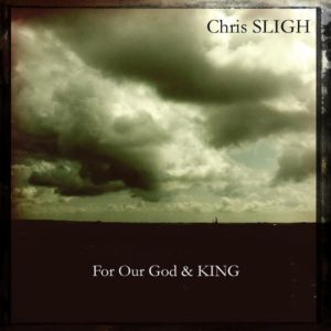 Chris Sligh – For Our God And King