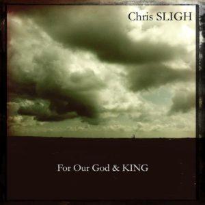 Chris Sligh – For Our God And King