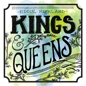 eddie kirkland- kings and queens