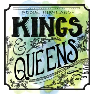 Eddie Kirkland – Kings & Queens