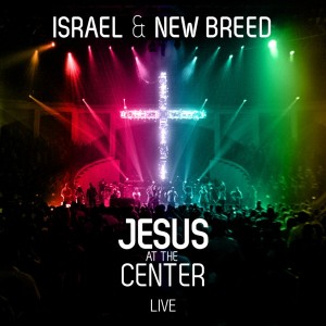 Israel and the New Breed – Jesus At The Center
