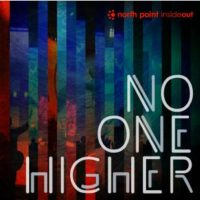 North Point Inside:Out &#8211; No One Higher