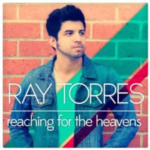Ray Torres – Reaching for the Heavens