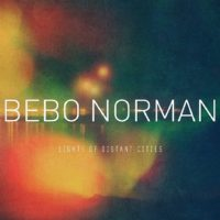 Bebo Norman – Lights of Distant Cities