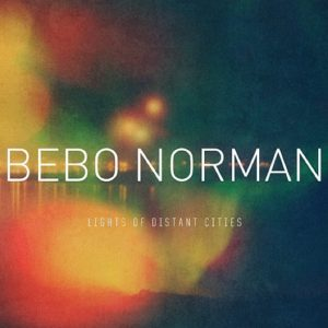 Bebo Norman &#8211; Lights of Distant Cities