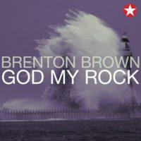 Brenton Brown – God My Rock