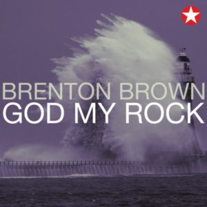 Brenton Brown – God My Rock