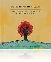 John Mark McMillan &#8211; The Song Inside the Sounds of Breaking Down: Deluxe Reissue