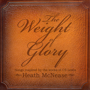 Heath McNease – The Weight of Glory: Songs Inspired by the Works of C. S. Lewis