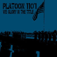 Platoon 1107 &#8211; We Glory In The Title