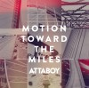 Attaboy – Motion Toward the Miles