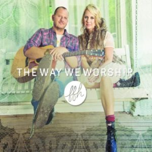 FFH – The Way We Worship