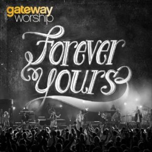 Gateway Worship – Forever Yours