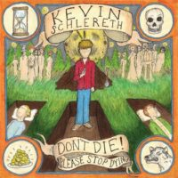Kevin Schlereth – Don't Die! Please Stop Dying