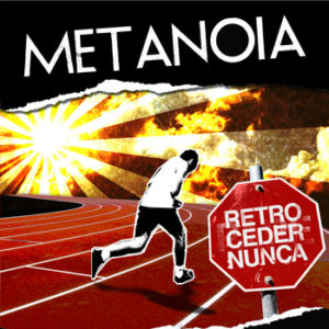 Metanoia &#8211; Retroceder Nunca
