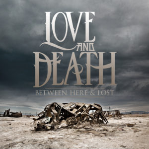 Love and Death – Between Here and Lost