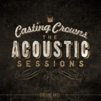 Casting Crowns – The Acoustic Sessions Vol. 1
