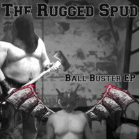 The Rugged Spud – Ball Buster EP/JCHC