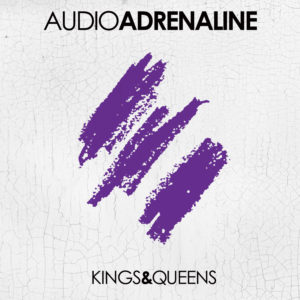 Audio Adrenaline – Kings And Queens